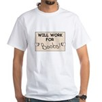 WILL WORK FOR BOOBS White T-Shirt
