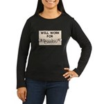 WILL WORK FOR BOOBS Women's Long Sleeve Dark T-Shi