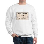 WILL WORK FOR BOOBS Sweatshirt