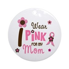 I Wear Pink For My Mom 12 Ornament (Round)