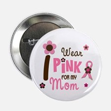 "I Wear Pink For My Mom 12 2.25"" Button"