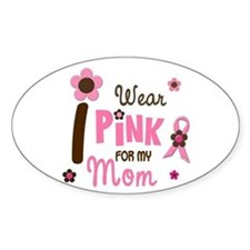 I Wear Pink For My Mom 12 Oval Decal