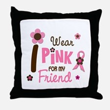 I Wear Pink For My Friend 12 Throw Pillow