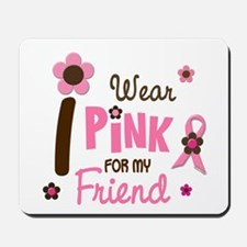 I Wear Pink For My Friend 12 Mousepad