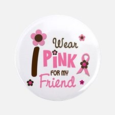 "I Wear Pink For My Friend 12 3.5"" Button"