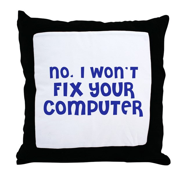I Won 39 T Fix Your Computer Throw Pillow By Outfitter