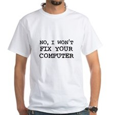 I Won't Fix Your Computer Shirt