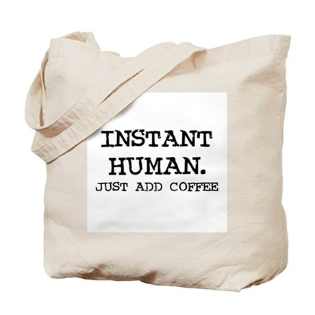 Instant Human. Just add Coffe Tote Bag
