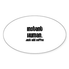 Instant Human. Just add Coffe Oval Decal
