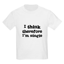 I think therefore I'm single Kids T-Shirt