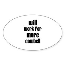 Will Work for More Cowbell Oval Decal