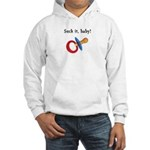 Suck it baby! Hooded Sweatshirt