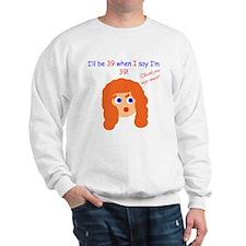 When I say I'm 39 Sweatshirt