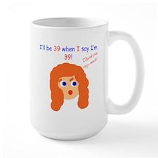 When I say I'm 39 Mug