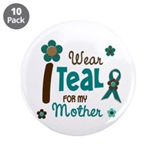 "I Wear Teal For My Mother 12 3.5"" Button (10 pack)"
