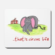 ...That's Circus Life (ASPCA) Mousepad