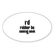 I'd rather be Running Amok Oval Decal