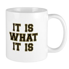 It Is What It Is Small Mug