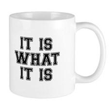 It Is What It Is Black Mug