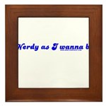 Nerdy As I Wanna Be Framed Tile