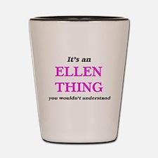 It's an Ellen thing, you wouldn&#39 Shot Glass