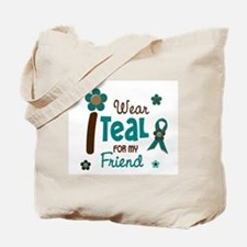 I Wear Teal For My Friend 12 Tote Bag