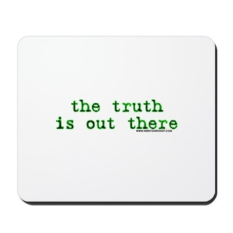 The Truth Is Out There Mousepad