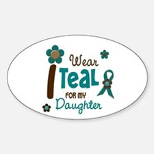 I Wear Teal For My Daughter 12 Oval Decal