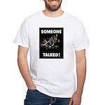 Someone Talked White T-Shirt