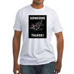 Someone Talked Fitted T-Shirt