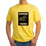 Someone Talked Yellow T-Shirt