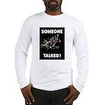 Someone Talked Long Sleeve T-Shirt