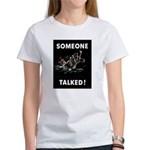 Someone Talked Women's T-Shirt