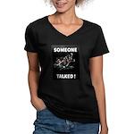 Someone Talked Women's V-Neck Dark T-Shirt