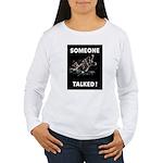 Someone Talked Women's Long Sleeve T-Shirt