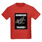 Someone Talked Kids Dark T-Shirt