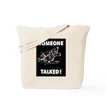 Someone Talked Tote Bag