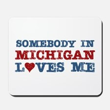 Somebody in Michigan Loves Me Mousepad
