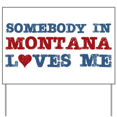 Somebody in Montana Loves Me Yard Sign