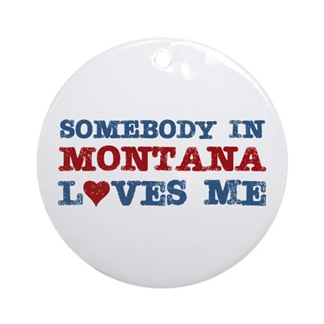 Somebody in Montana Loves Me Ornament (Round)