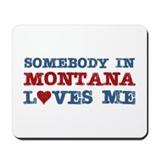 Somebody in Montana Loves Me Mousepad