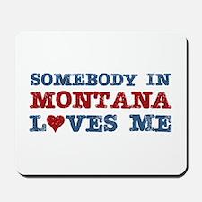 Somebody in Montana Loves Me Mousepad