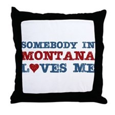 Somebody in Montana Loves Me Throw Pillow