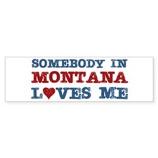 Somebody in Montana Loves Me Bumper Bumper Sticker