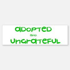 Adopted and Ungrateful Bumper Bumper Bumper Sticker