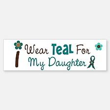 I Wear Teal For My Daughter 12 Bumper Bumper Bumper Sticker