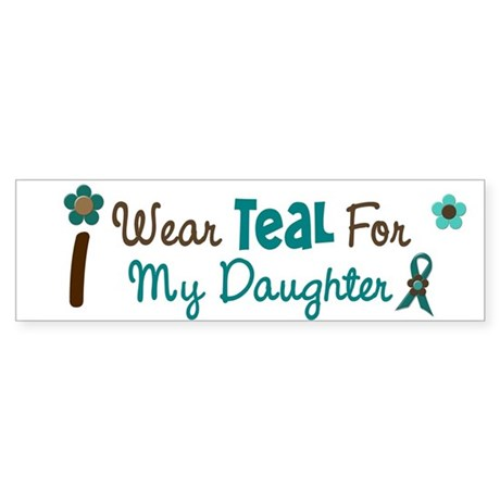 I Wear Teal For My Daughter 12 Bumper Sticker