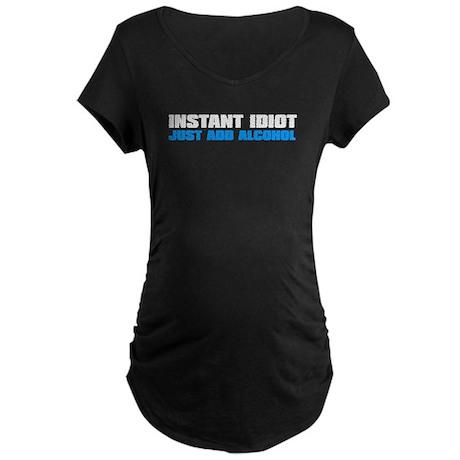 Instant Idiot - Just add Alco Maternity Dark T-Shi