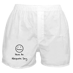 Have An Adequate Day Boxer Shorts