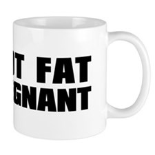 I'm not fat, I'm pregnant Mug